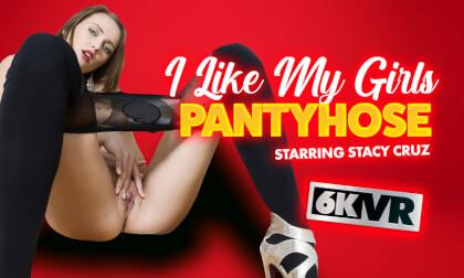 VR Porn I Like My Girls in Pantyhose