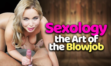 VR Porn Sexology, The Art Of The Blowjob